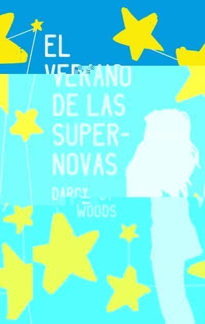 el verano de las supernovas-darcy woods-9788496886728