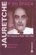 Jauretche Y Su Epoca: De Yrigoyen A Peron, 1901-1955 por Norberto Galasso