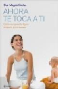 Ahora Te Toca A Ti: Como Recuperar La Silueta Despues Del Embaraz O por Magda Carlas epub