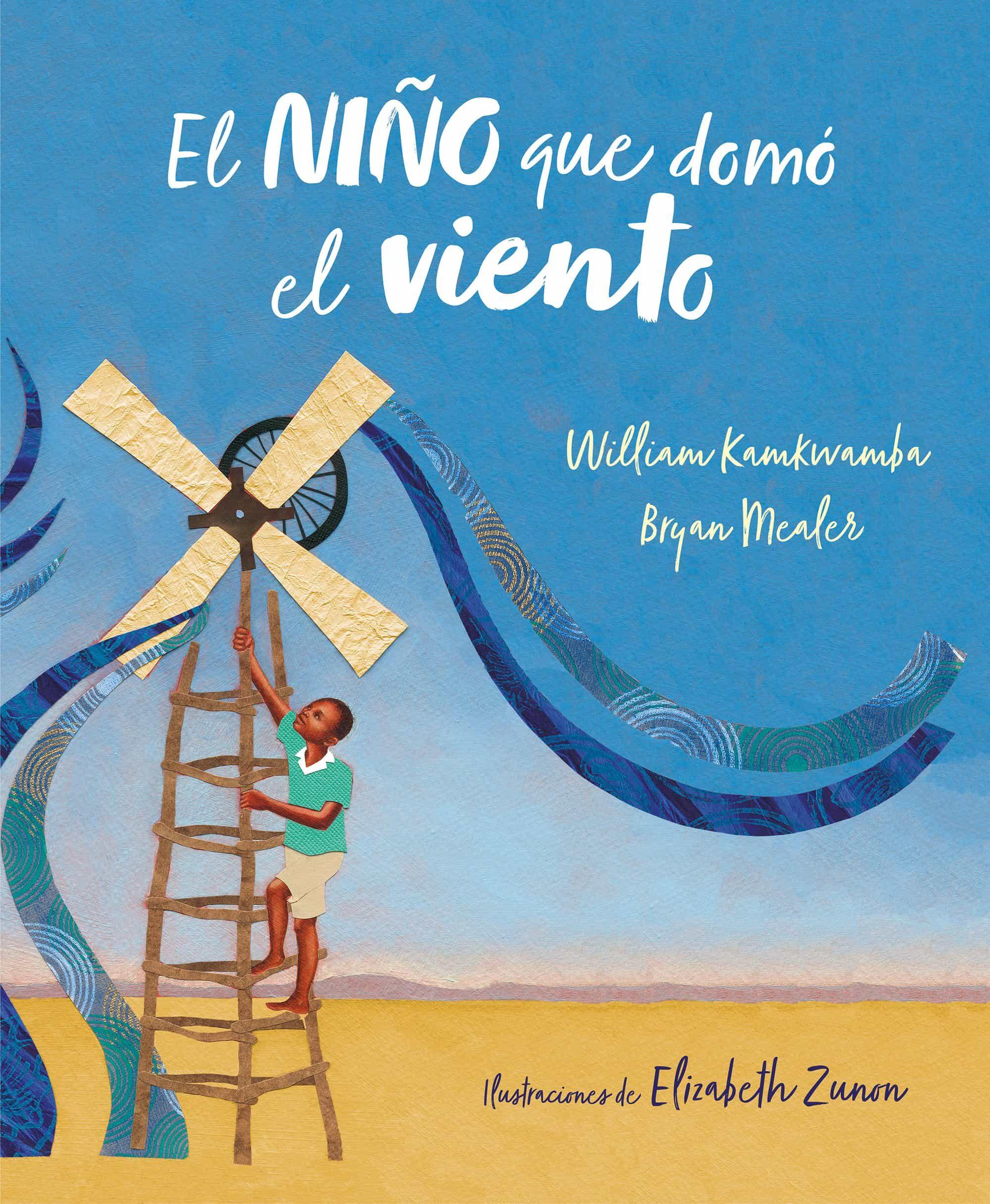 El Niño Que Domo El Viento (album Ilustrado) por William Kamkwamba;                                                                                    Bryan Mealer
