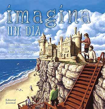 Imagina Un Dia (5ª Ed) (ilustraciones De Rob Gonsalves) por Sarah L. Thomson