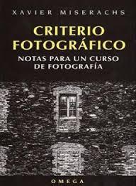 criterio fotografico: notas para un curso de fotografia-xavier miserachs-9788428211338