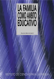 La Familia Como Ambito Educativo por Aurora Bernal Gratis