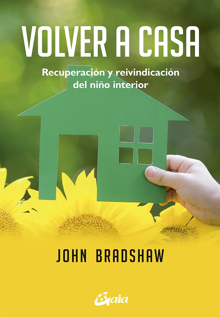 volver a casa: recuperacion y reivindicacion del niño interior-john bradshaw-9788484455738