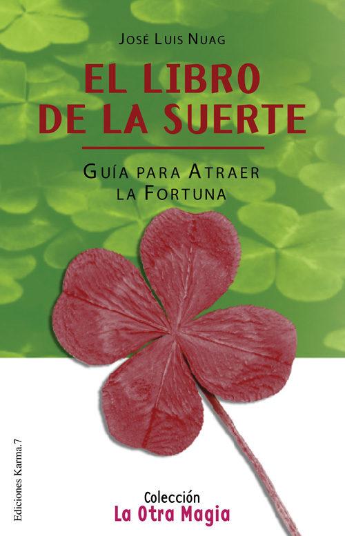El Libro De La Suerte: Guia Para Atraer La Fortuna por Jose Luis Nuag