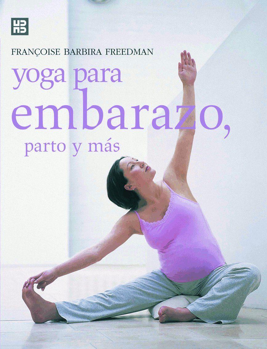 Yoga Para Embarazo, Parto Y Mas por Françoise Barbira Freedman epub