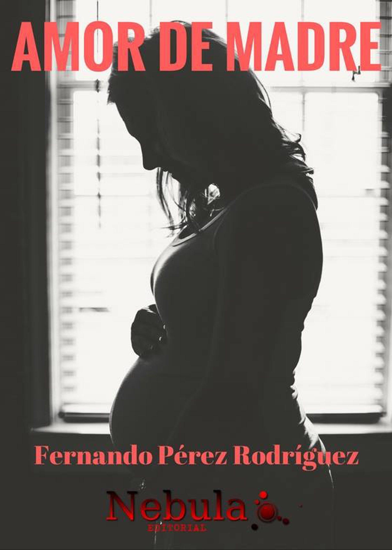Amor De Madre Ebook Fernando Perez Rodriguez Descargar Libro Pdf