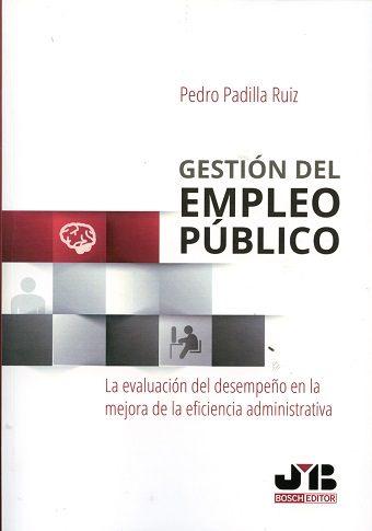 gestion del empleo publico: la evaluacion del desempeño en la mejora de la eficiencia administrativa-pedro padilla ruiz-9788494607738