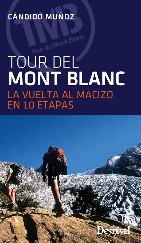el tour del mont blanc (3ª ed.) (2017): la vuelta al macizo en 10 etapas-candido muñoz-9788498293838