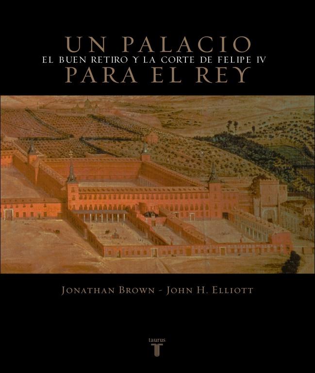 un palacio para el rey: el buen retiro y la corte de felipe iv-jonathan brown-john elliot-9788430605248