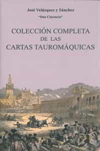 Coleccion Completa De Las Cartas Tauromaquicas por Jose Velazquez Y Sanchez