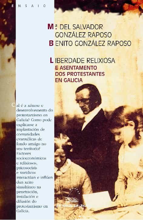 Liberdade Relixiosa E Asentamentos Dos Protestantes por Benito Gonzalez Raposo