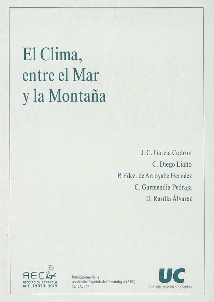 El Clima, Entre El Mar Y La Montaña: Asociacion Española De Clima Tologia: Congreso (4º, 2004, Santander) por J. C. Et Al. Garcia Codron epub