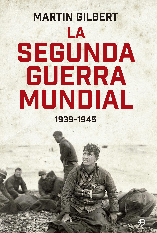 LA SEGUNDA GUERRA MUNDIAL (1939 - 1945) | MARTIN GILBERT | Comprar ...