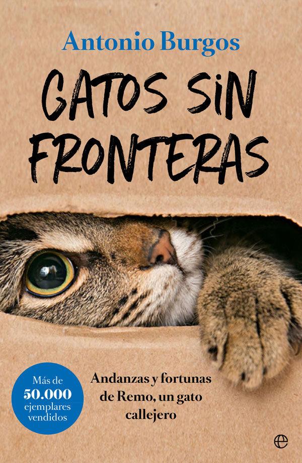 Gatos Sin Fronteras: Andanzas Y Fortunas De Remo, Un Gato Calleje Ro por Antonio Burgos