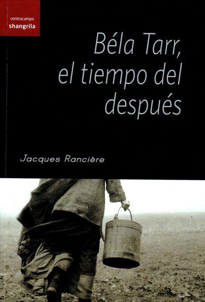 Bela Tarr, El Tiempo Del Despues por Jacques Ranciere