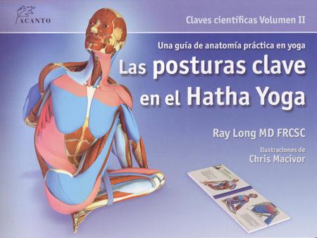 LAS POSTURAS CLAVE EN EL HATHA YOGA (VOLUMEN II)   RAY LONG ...
