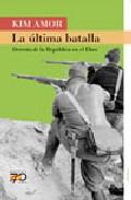 La Ultima Batalla: Derrota De La Republica En El Ebro por Joaquin Amor I Sagues epub