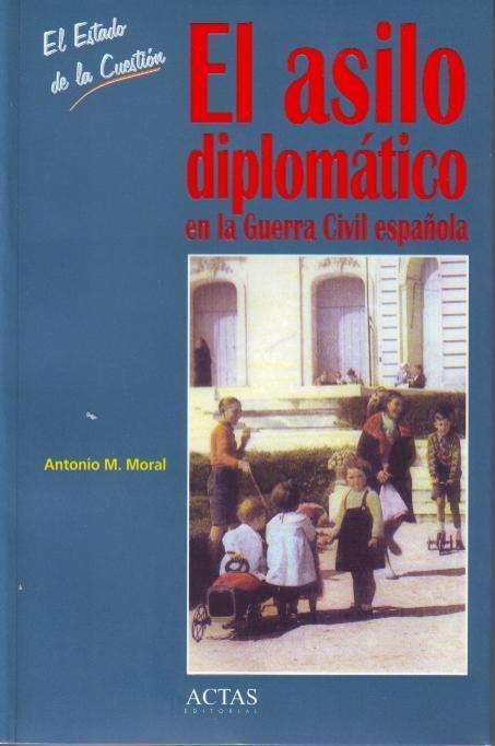 el asilo diplomatico en la guerra civil española (el estado de la cuestion, 8)-antonio manuel moral roncal-9788497390248
