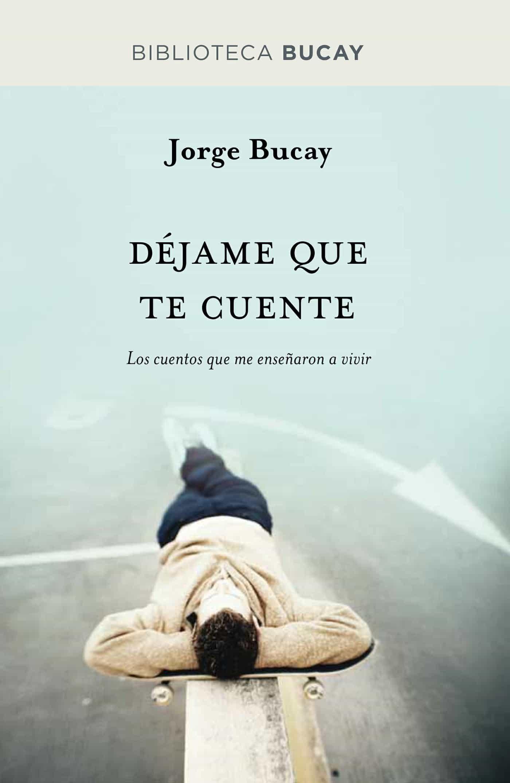 DESCARGAR LIBRO DEJAME QUE TE CUENTE DE JORGE BUCAY PDF @tataya.com.mx