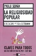La Religiosidad Popular: Creencias Y Vida Cotidiana por Pablo Seman epub