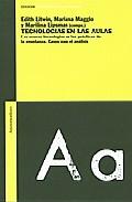 Tecnologias En Las Aulas: Las Nuevas Tecnologias En Las Practicas De La Enseñanza: Casos Para El Analisis por Edith Litwin;                                                                                    Mariana Maggio;                                                                                    Marilina Lipsman