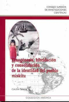 Etnogenesis, Hibridacion Y Consolidacion De La Identidad Del Pueb Lo Miskitu por Claudia Garcia
