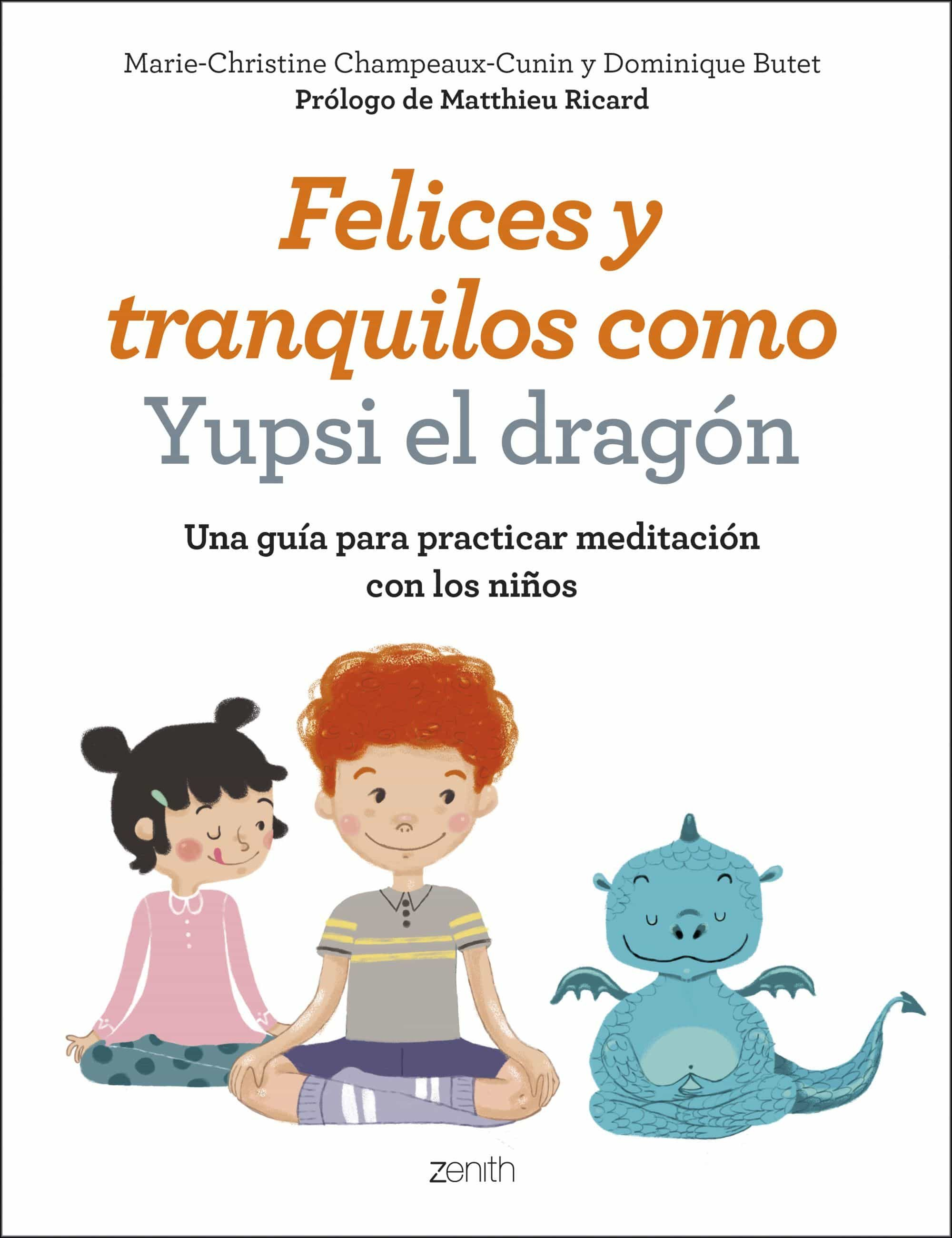 felices y tranquilos como yupsi el dragon: una guia para practicar meditacion con los niños-marie-christine champeaux-cunin-dominique butet-9788408200758