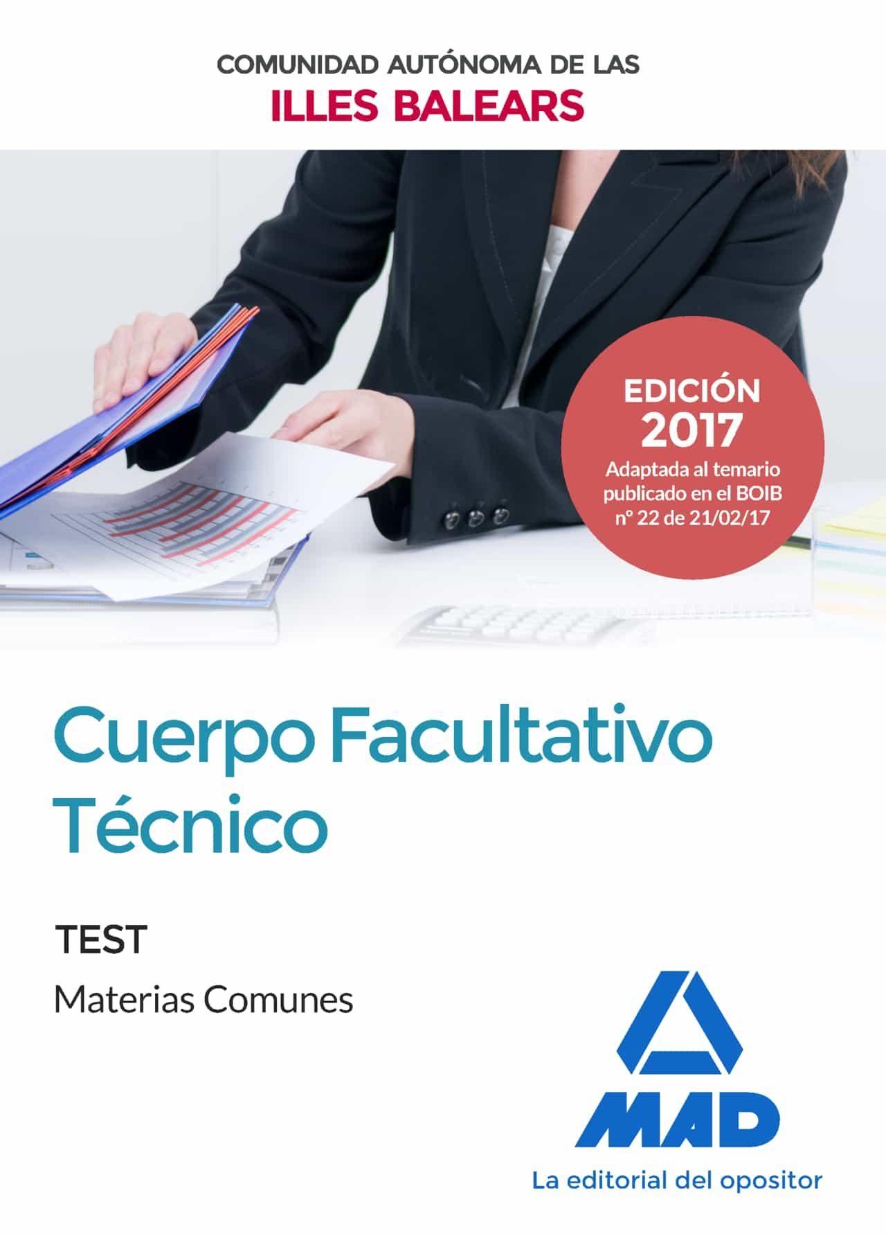 Cuerpo Facultativo Tecnico De La De La Comunidad Autónoma De Las Illes Balears. Test De Materias Comunes por Vv.aa.