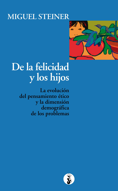 De La Felicidad Y Los Hijos   por Miguel Steiner
