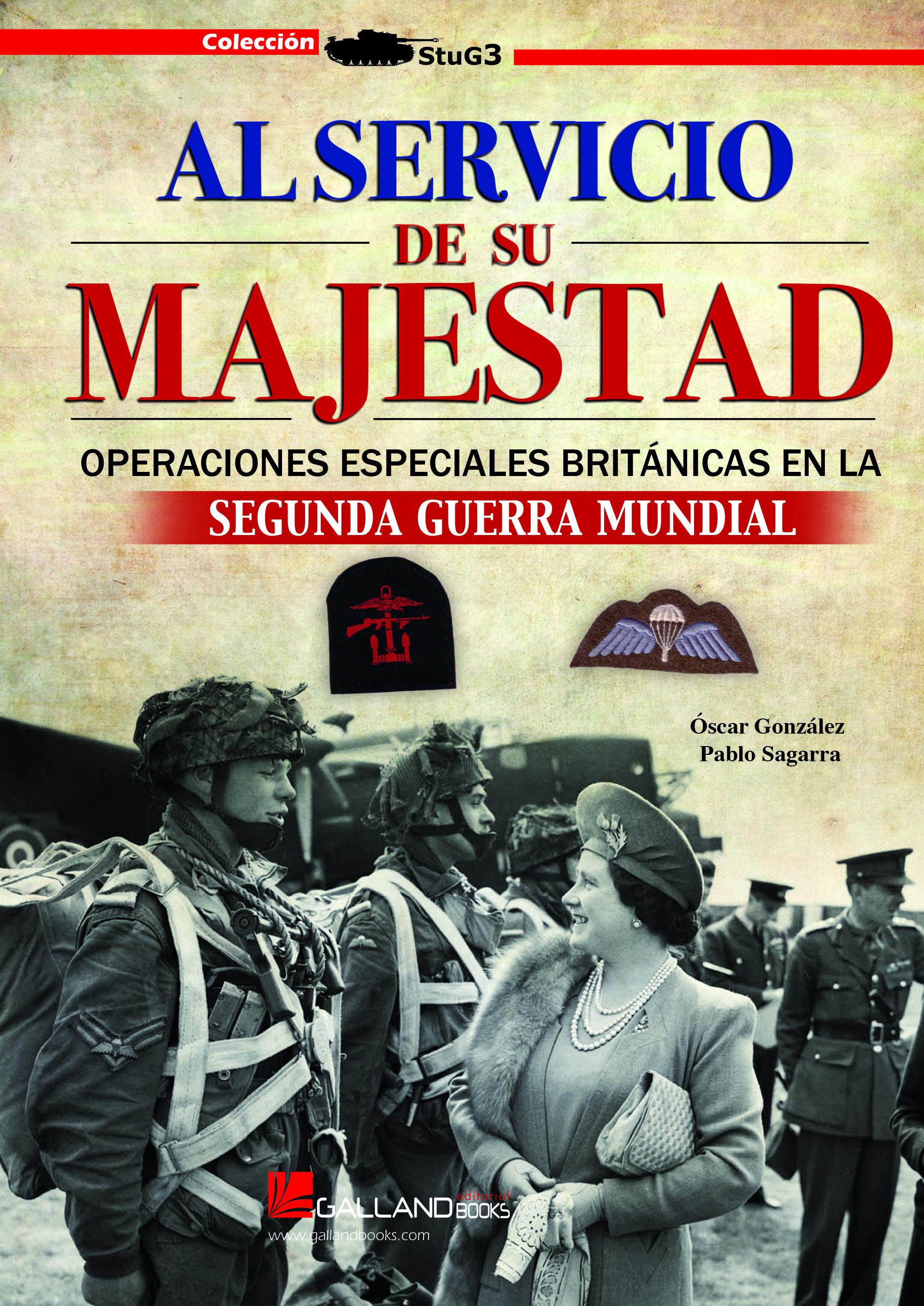 Al Servicio De Su Majestad: Una Selección De Las Mas Importantes Operaciones De Comandos Británicos En La Ii Guerra Mundial por Oscar Gonzalez;                                                           Pablo Sagarra