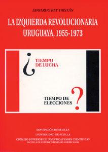 La Izquierda Revolucionaria Uruguaya: 1955-1973 por Eduardo Reu Tristan