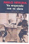 Pablo Neruda: Yo Respondo Con Mi Obra por Pedro Gutierrez Revuelta;                                                           Manuel J. Gutierrez