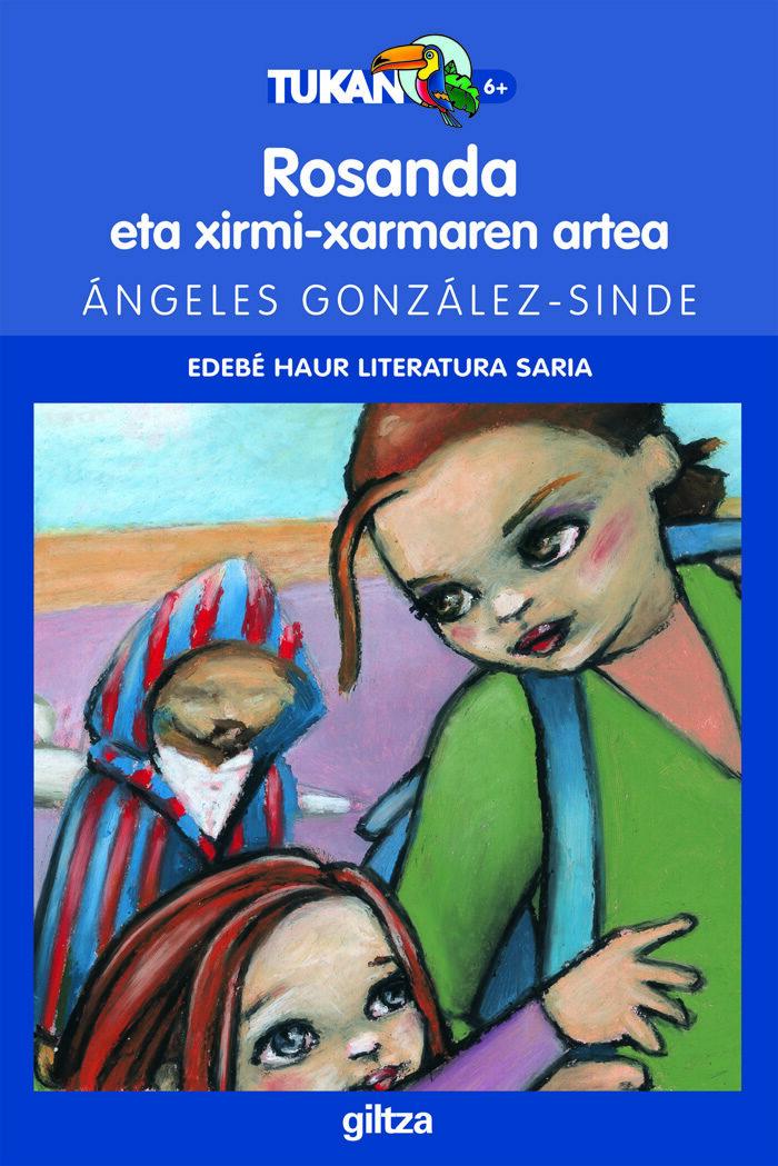 Rosanda Eta Xirmi-xarmaren Artea (edebe Haur Literatura Saria) por Angeles Gonzalez-sinde