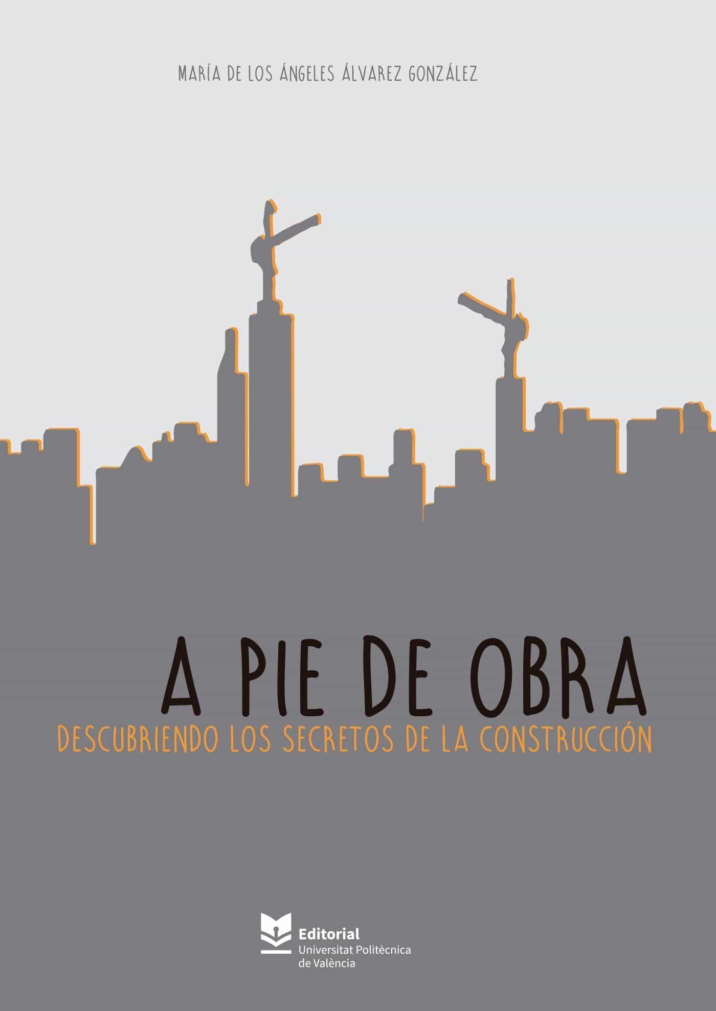 A Pie De Obra. Descubriendo Los Secretos De La Construcción   por Maria Angeles Alvarez Gonzalez