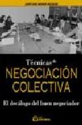 Tecnicas De Negociacion Colectiva: El Decalogo Del Buen Negociado R por Jose Luis Monge Recalde