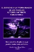 El Derecho A La Propia Imagen De Los Modelos - Actores Y Actrices - Publicitarios: Ventiun Años De Pleitos Que Podian Haber Sido Evitados por Ataulfo Lopez-mingo Tolm