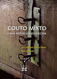 Couto Mixto: Unha Republica Esquecida por Xurxo Lobato;                                                                                    Luis Manuel Garcia Maña epub