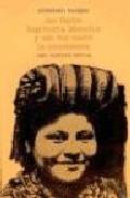 Me Llamo Rigoberta Menchu Y Asi Nacio La Conciencia por Elizabeth Burgos