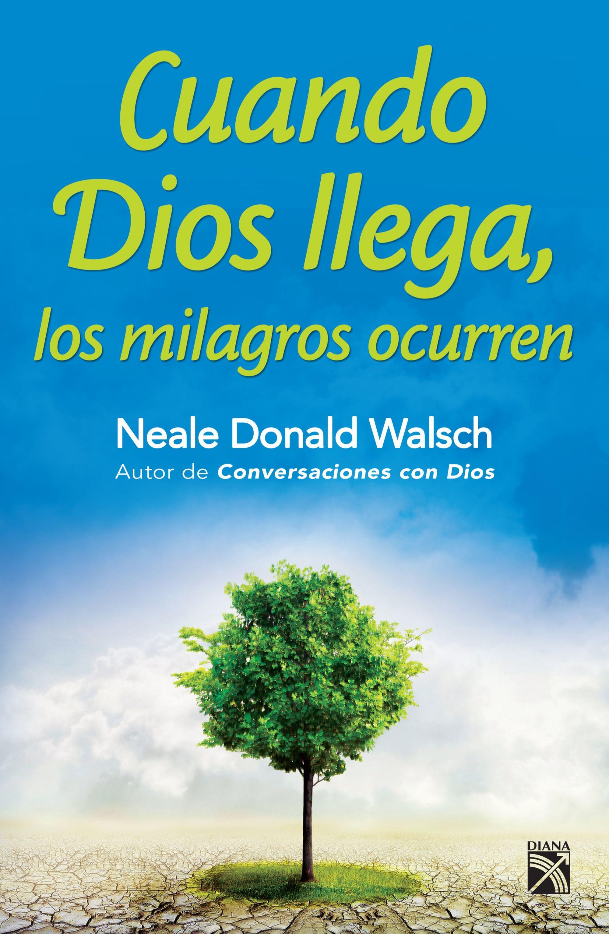 Cuando Dios Llega, Los Milagros Ocurren (ebook)neale Donald Walsch 9786070714368
