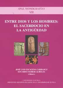 Entre Dios Y Los Hombres: El Sacerdocio En La Antiguedad (spal Mo Nografias Vii) por Eduardo Ferrer Albelda;                                                                                    Jose Luis Escacena Carrasco epub