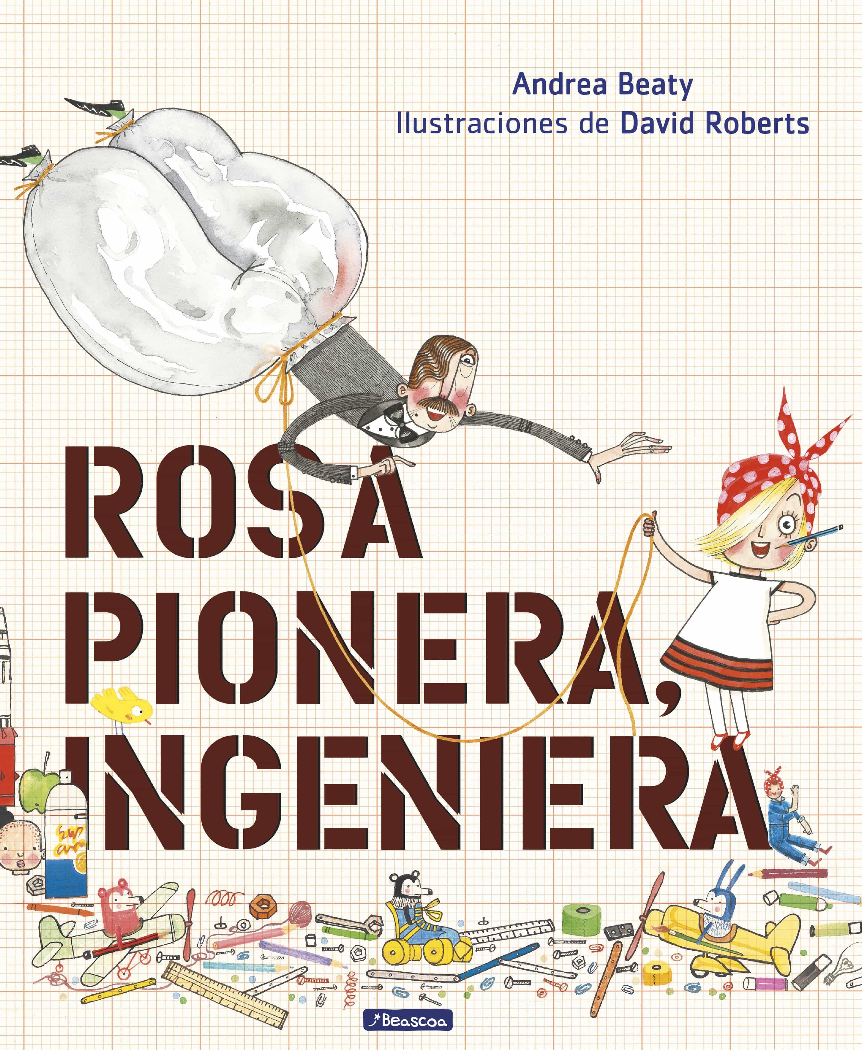 Rosa Pionera, Ingeniera por Andrea Beaty;                                                                                    David Roberts