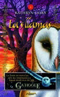 La Leyenda De Los Guardianes Ga Hoole 6: Las Llamas por Kathryn Lasky