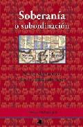 Soberania O Subordinacion: No Hay Democracia Sin Sociedad Soberan A por Tomas Urzainqui