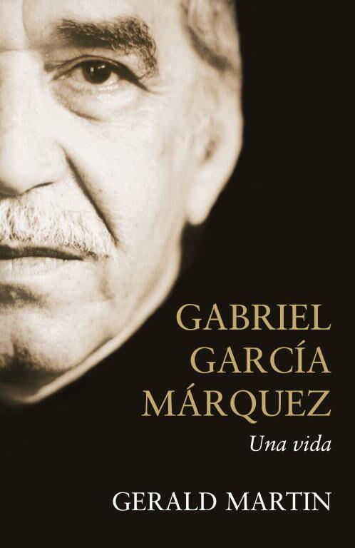 Gabriel Garcia Marquez: Una Vida por Gerald Martin