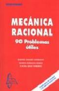 Mecanica Racional: 90 Problemas Utiles por Laura Abad Toribio