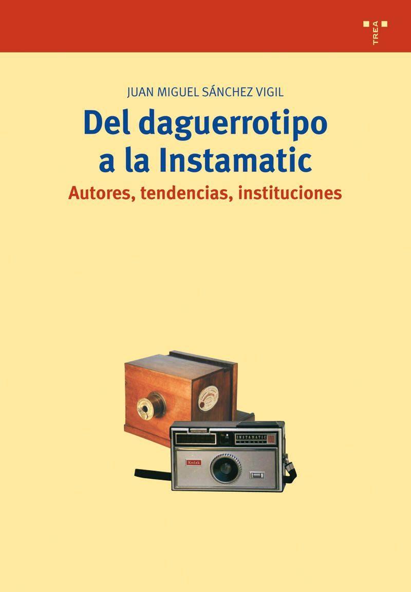 Del Daguerrotipo A La Instamatic. Autores, Tendencias, por Juan Miguel Sanchez Vigil epub
