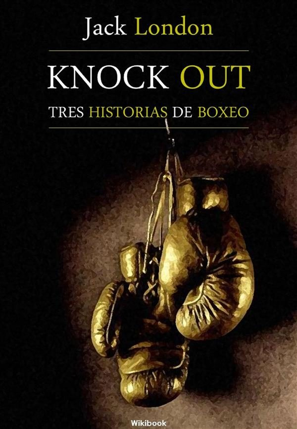 Knock Out, Tres Historias De Boxeo   por Jack London epub