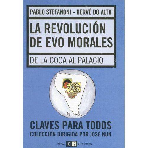 La Revolucion De Evo Morales: De La Coca Al Palacio por Pablo Stefanoni;                                                                                                                                                                                                          Herve Do Alto epub