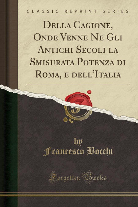 Descarga gratuita Della Cagione, Onde Venne Ne Gli Antichi Secoli La Smisurata Potenza Di Roma, E Dellitalia (classic Reprint) Epub